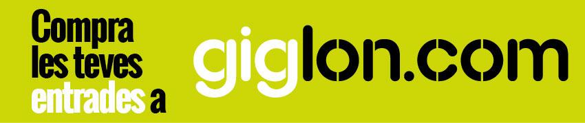 Compra les teves entrades a GIGLON.COM